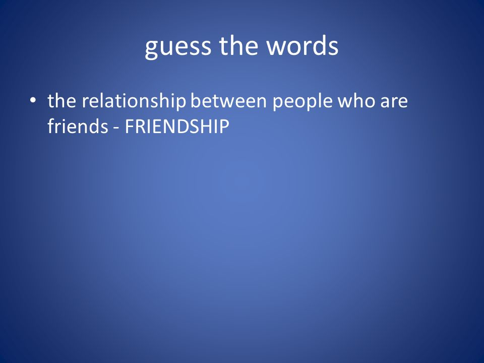 guess the words the relationship between people who are friends – FRIENDSHIP to form friendly relationship