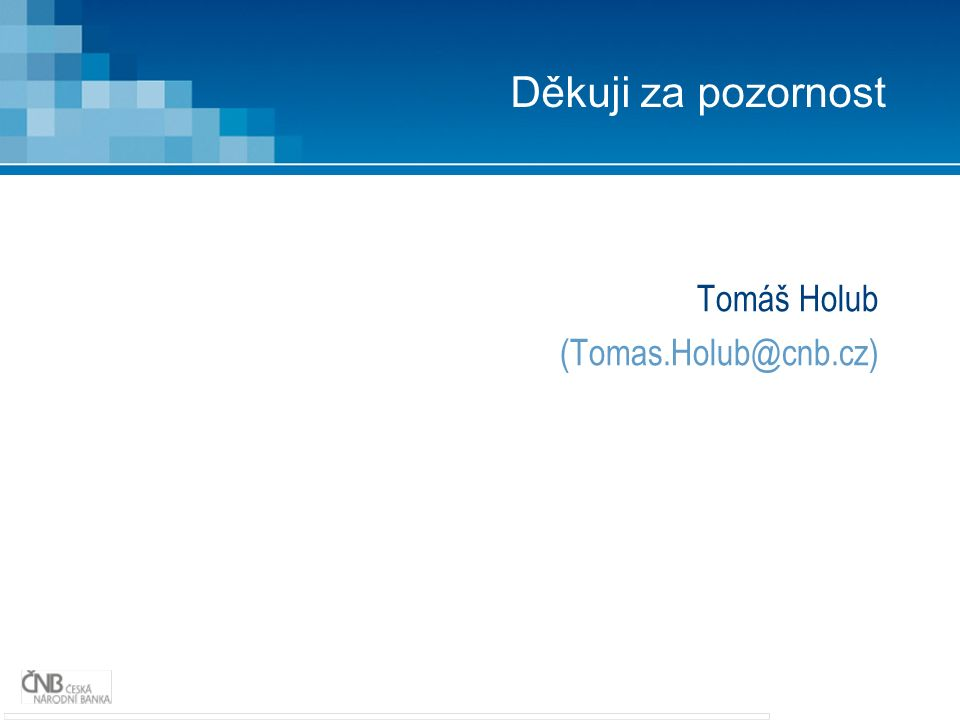 Děkuji za pozornost Tomáš Holub (Tomas.Holub@cnb.cz)