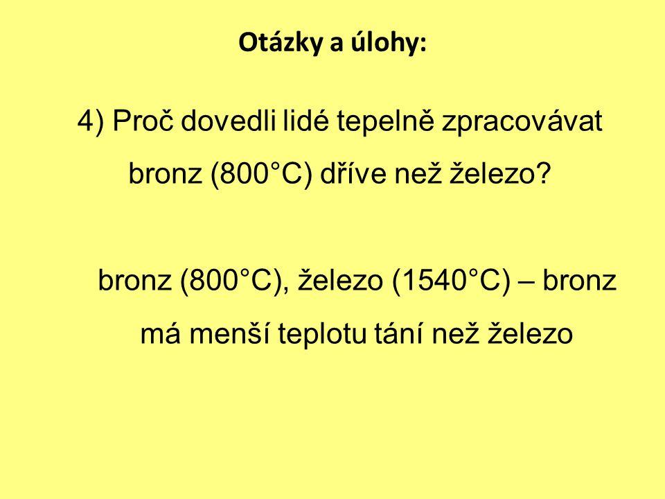 Otázky a úlohy: 4) Proč dovedli lidé tepelně zpracovávat bronz (800°C) dříve než železo.