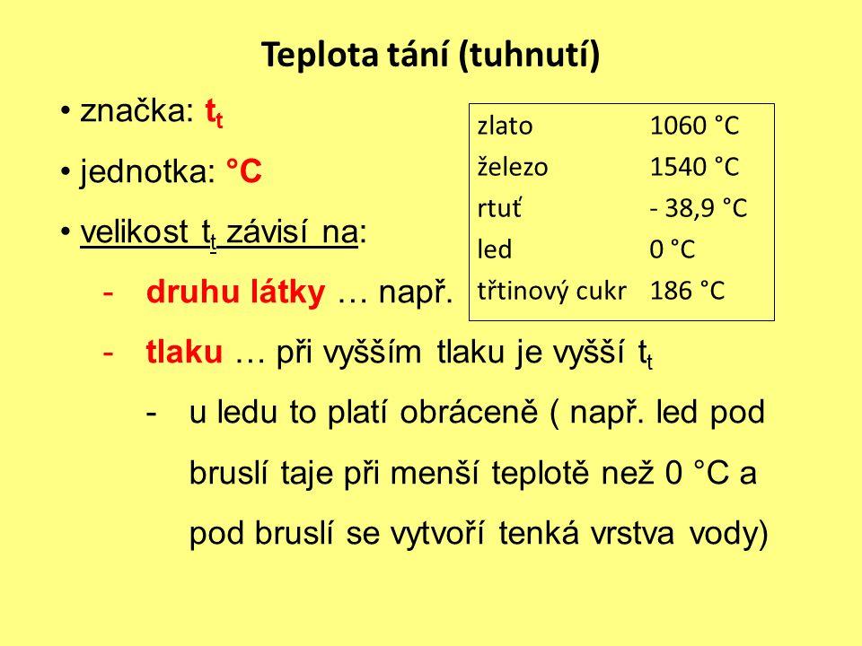 Teplota tání (tuhnutí) značka: t t jednotka: °C velikost t t závisí na: -druhu látky … např.
