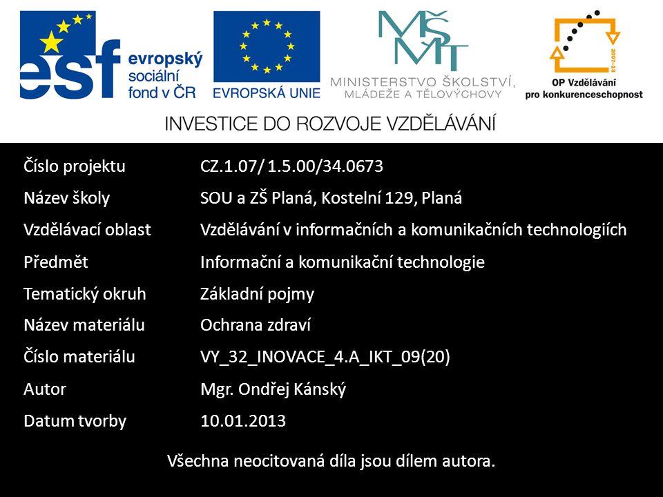Číslo projektuCZ.1.07/ 1.5.00/34.0673 Název školySOU a ZŠ Planá, Kostelní 129, Planá Vzdělávací oblastVzdělávání v informačních a komunikačních technologiích PředmětInformační a komunikační technologie Tematický okruhZákladní pojmy Název materiáluOchrana zdraví Číslo materiáluVY_32_INOVACE_4.A_IKT_09(20) AutorMgr.