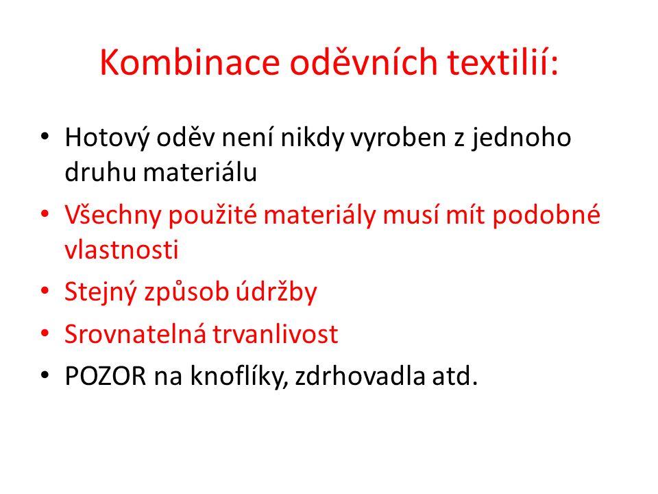 Kombinace oděvních textilií: Hotový oděv není nikdy vyroben z jednoho druhu materiálu Všechny použité materiály musí mít podobné vlastnosti Stejný způsob údržby Srovnatelná trvanlivost POZOR na knoflíky, zdrhovadla atd.
