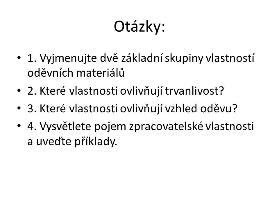 Otázky: 1. Vyjmenujte dvě základní skupiny vlastností oděvních materiálů 2.
