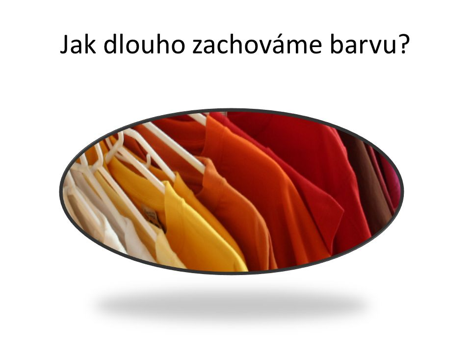 Užitné vlastnosti: Trvanlivost Odolnost proti opotřebení či znehodnocení – Po jaké době dojde k roztržení, prodření textilie.
