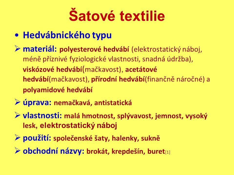 Šatové textilie Hedvábnického typu  materiál: polyesterové hedvábí (elektrostatický náboj, méně příznivé fyziologické vlastnosti, snadná údržba), vis