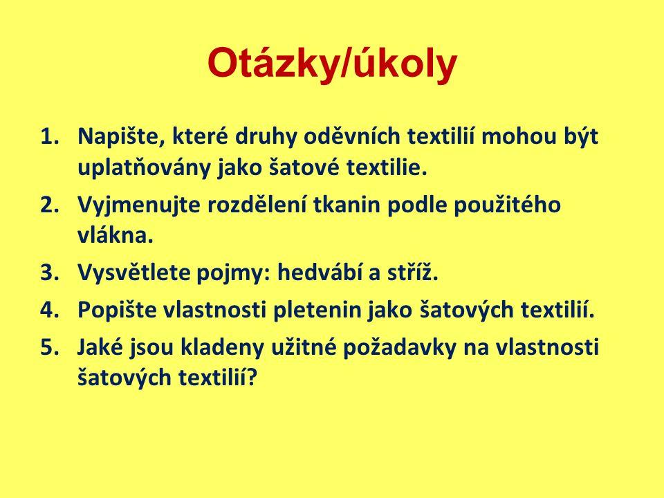 Otázky/úkoly 1.Napište, které druhy oděvních textilií mohou být uplatňovány jako šatové textilie. 2.Vyjmenujte rozdělení tkanin podle použitého vlákna