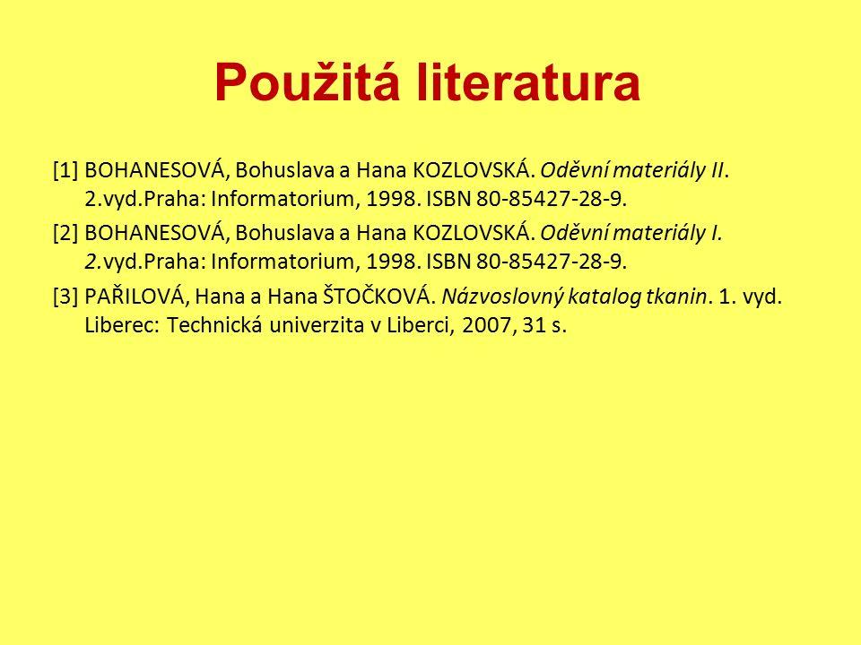 Použitá literatura [1] BOHANESOVÁ, Bohuslava a Hana KOZLOVSKÁ. Oděvní materiály II. 2.vyd.Praha: Informatorium, 1998. ISBN 80-85427-28-9. [2] BOHANESO