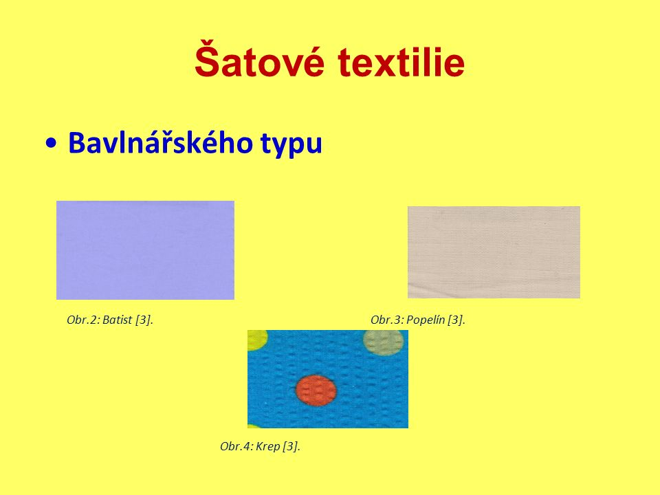 Šatové textilie Bavlnářského typu Obr.2: Batist [3]. Obr.3: Popelín [3]. Obr.4: Krep [3].