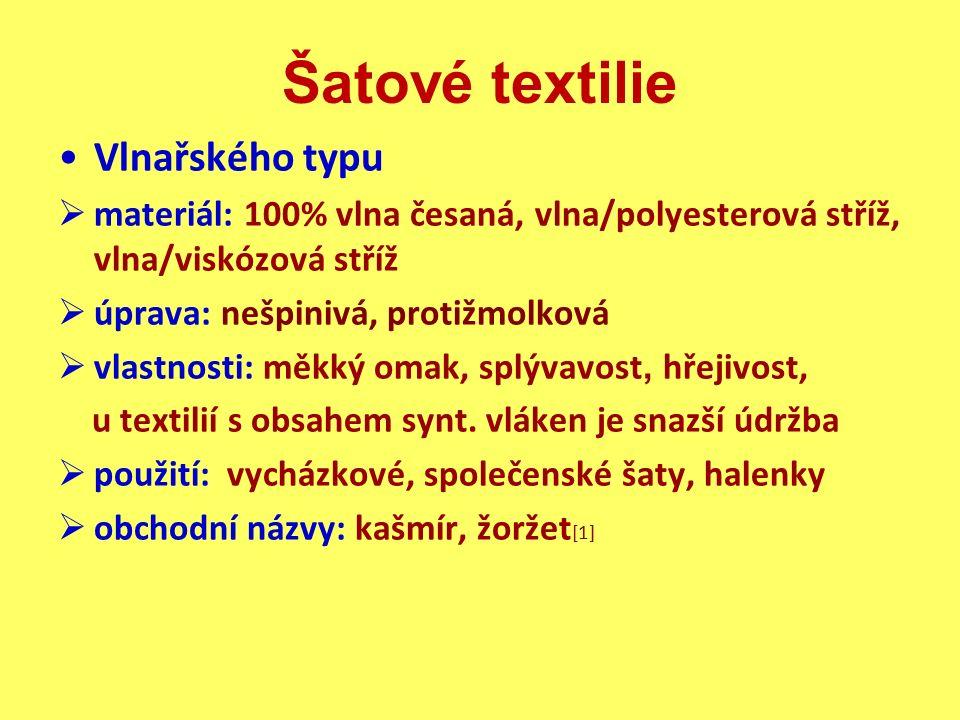 Šatové textilie Vlnařského typu  materiál: 100% vlna česaná, vlna/polyesterová stříž, vlna/viskózová stříž  úprava: nešpinivá, protižmolková  vlast