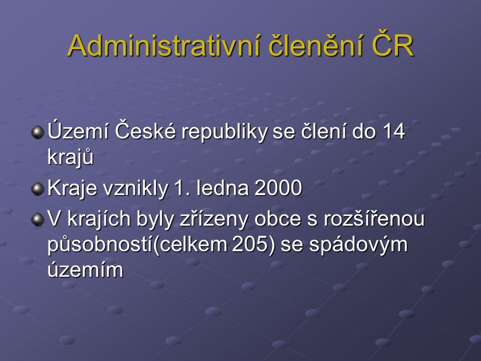 Administrativní členění ČR Území České republiky se člení do 14 krajů Kraje vznikly 1. ledna 2000 V krajích byly zřízeny obce s rozšířenou působností(