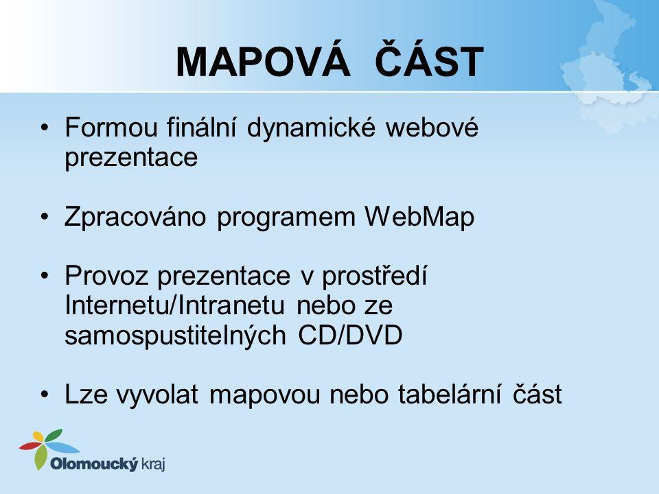 MAPOVÁ ČÁST Formou finální dynamické webové prezentace Zpracováno programem WebMap Provoz prezentace v prostředí Internetu/Intranetu nebo ze samospustitelných CD/DVD Lze vyvolat mapovou nebo tabelární část