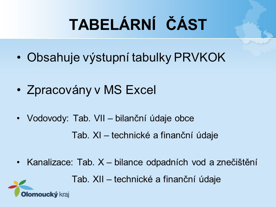 TABELÁRNÍ ČÁST Obsahuje výstupní tabulky PRVKOK Zpracovány v MS Excel Vodovody: Tab. VII – bilanční údaje obce Tab. XI – technické a finanční údaje Ka