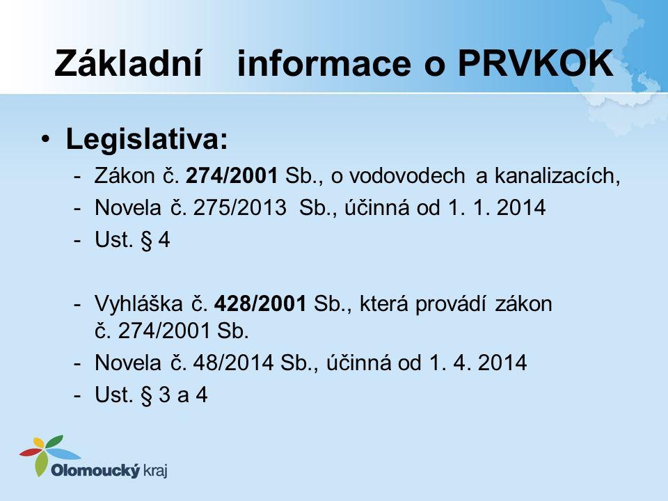 Základní informace o PRVKOK Legislativa: -Zákon č. 274/2001 Sb., o vodovodech a kanalizacích, -Novela č. 275/2013 Sb., účinná od 1. 1. 2014 -Ust. § 4