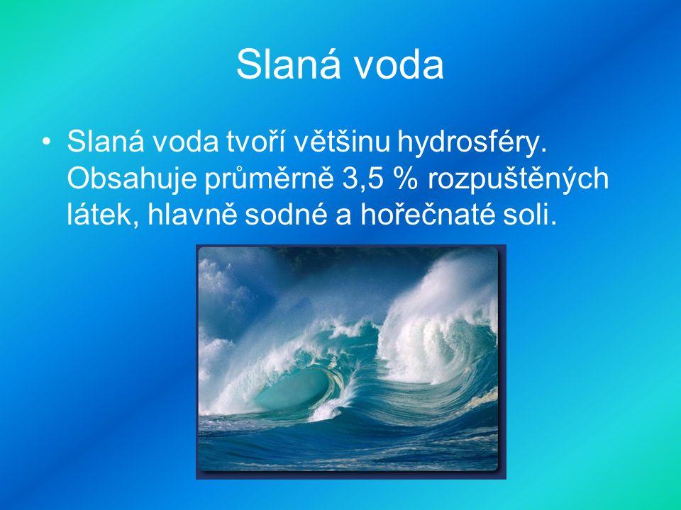 Slaná voda Slaná voda tvoří většinu hydrosféry.