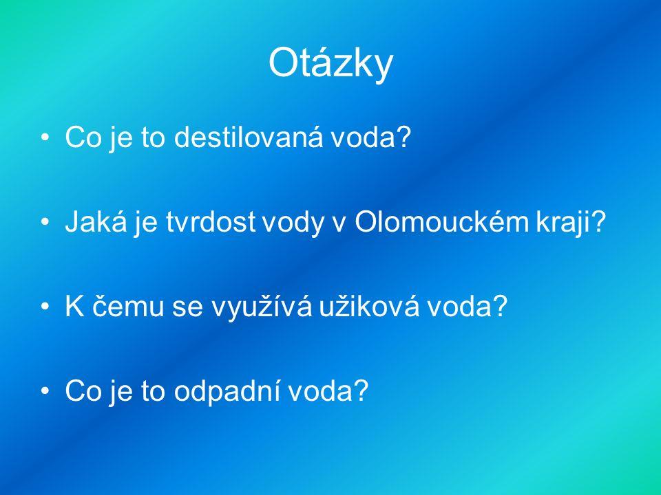 Otázky Co je to destilovaná voda. Jaká je tvrdost vody v Olomouckém kraji.