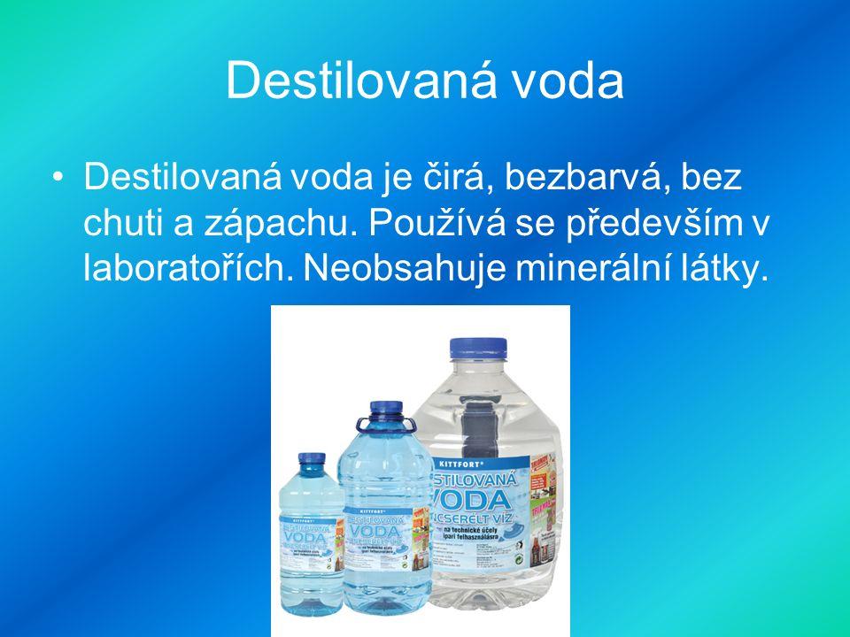 Destilovaná voda Destilovaná voda je čirá, bezbarvá, bez chuti a zápachu.