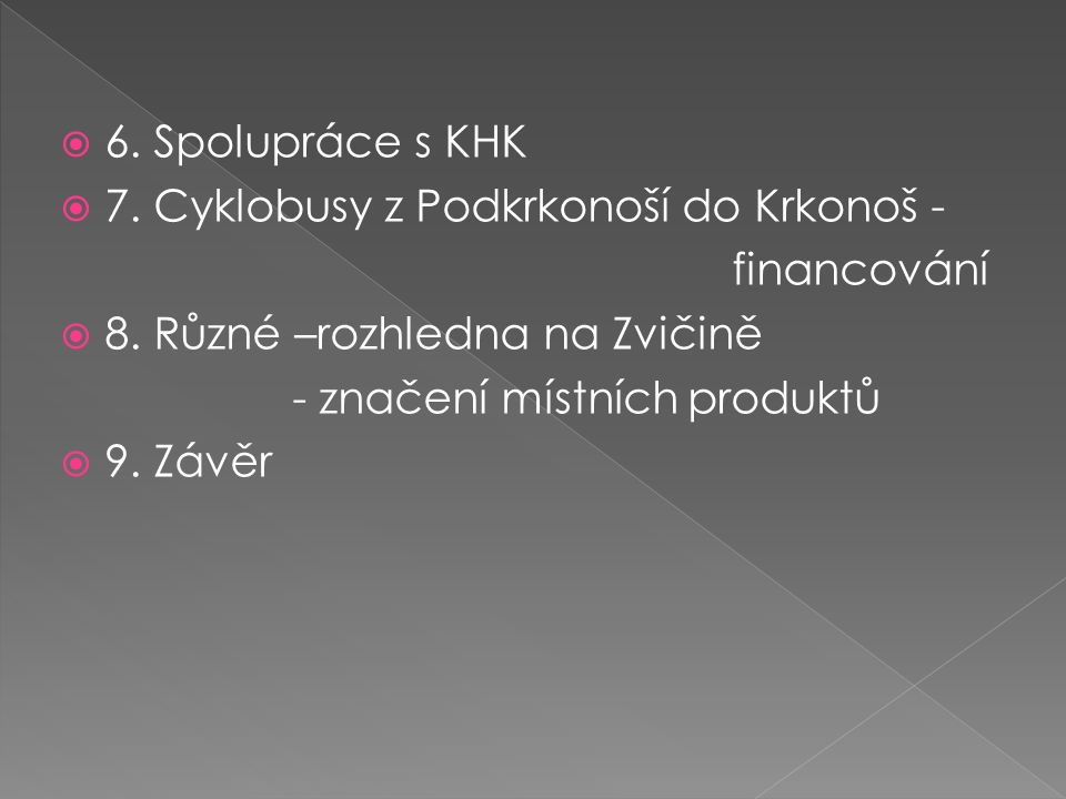  Náklady na území Podzvičinska 20 315,-Kč  Jezdí od 1.7 do 31.8.