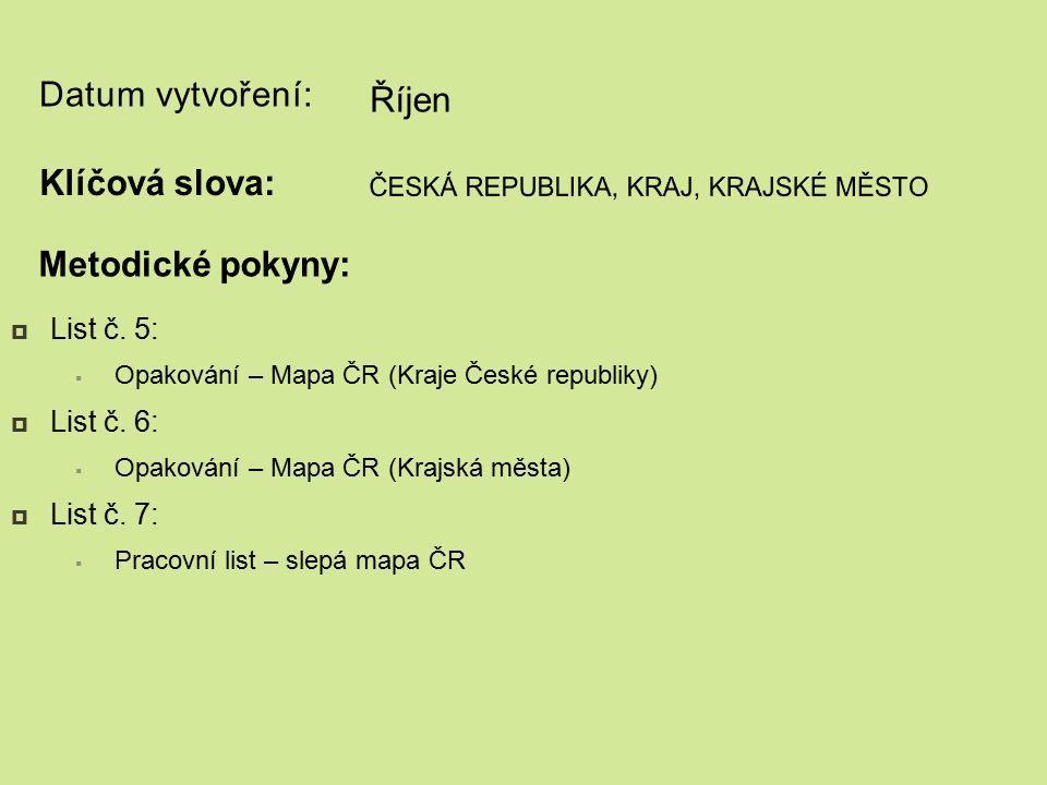 Datum vytvoření:  List č. 5:  Opakování – Mapa ČR (Kraje České republiky)  List č.