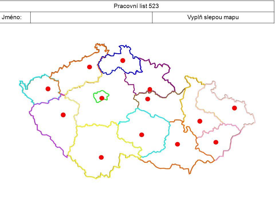 Pracovní list 523 Jméno:Vyplň slepou mapu