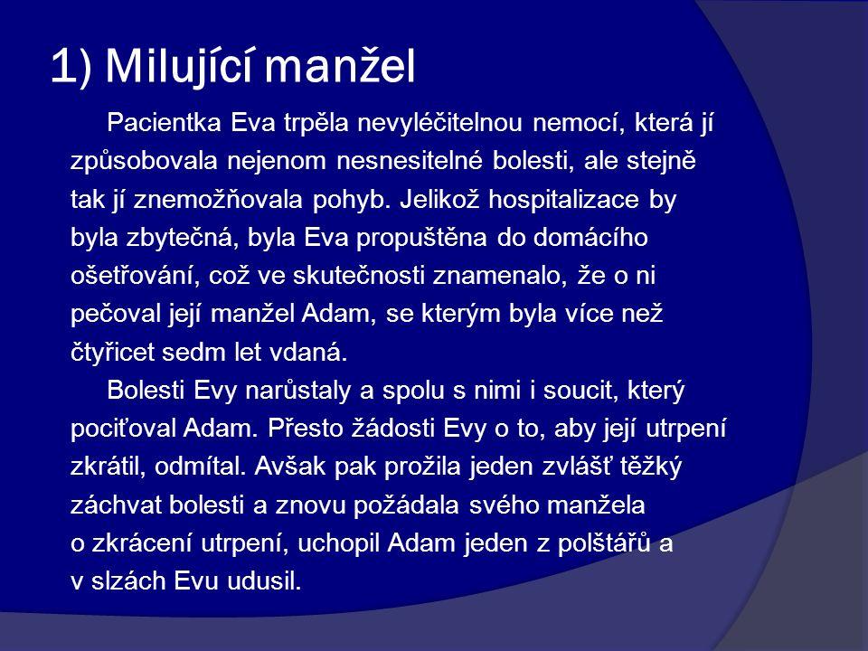 2) Odmítnutá léčba Pacient Xaver trpí nádorovým onemocněním, o čemž ho o jeho ošetřující lékařka Yveta informovala.