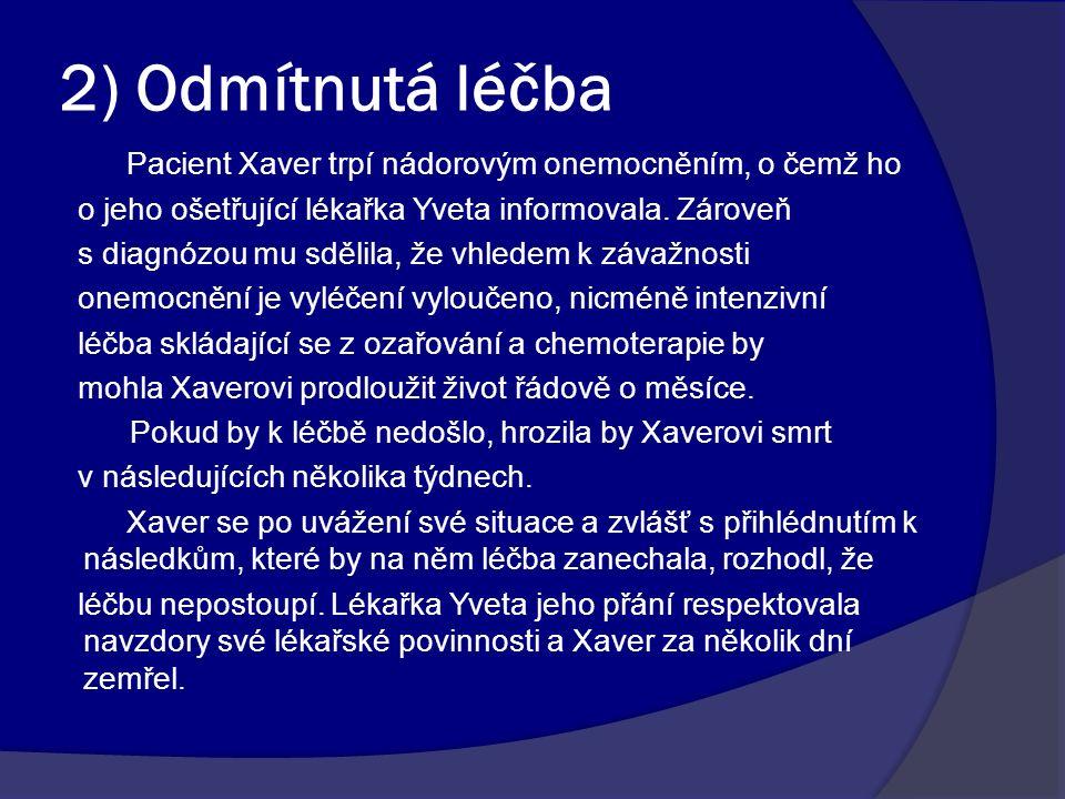3) Bolestivé onemocnění Pacientu Přemkovi byla diagnostikována rakovina, která z tlustého střeva metastazovala prakticky do celého těla.