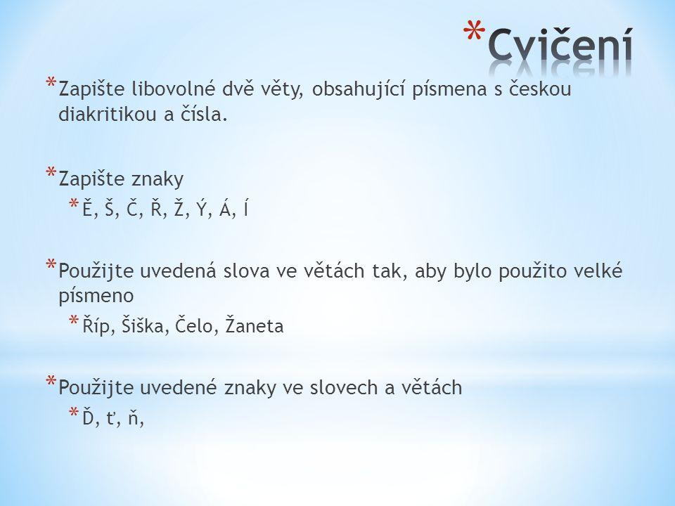 * Zapište libovolné dvě věty, obsahující písmena s českou diakritikou a čísla.