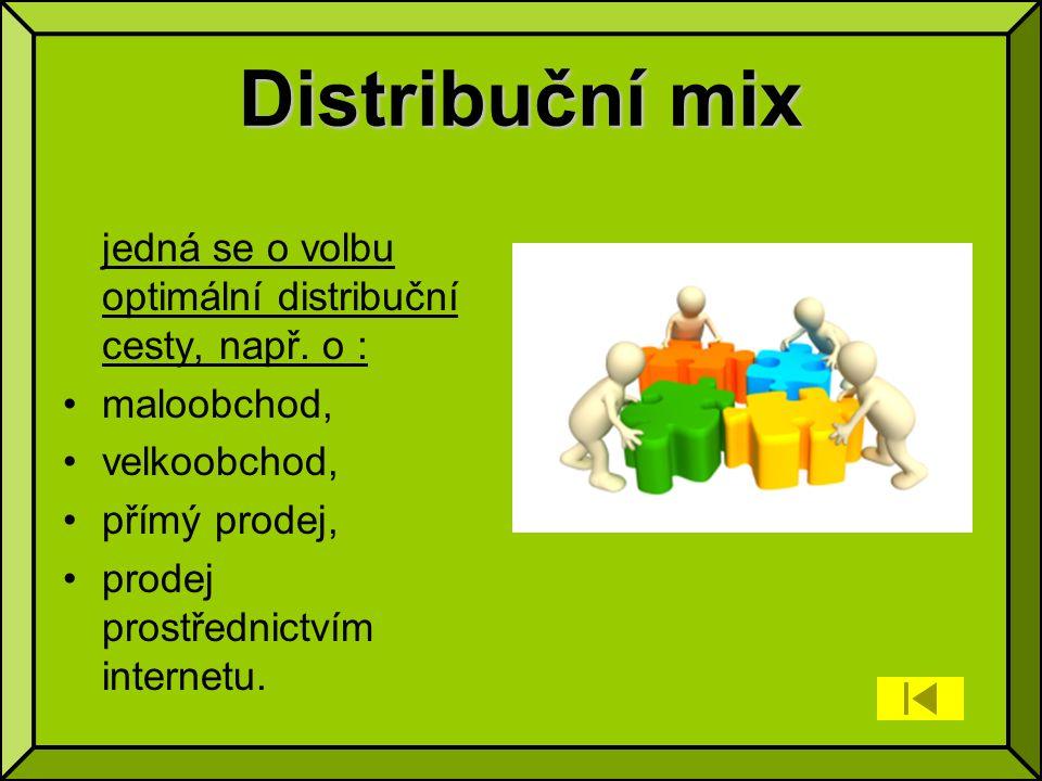 Distribuční mix jedná se o volbu optimální distribuční cesty, např.