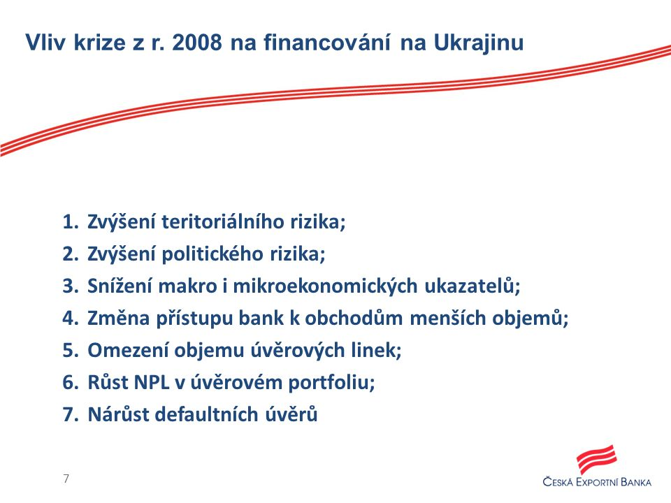 Vliv krize z r. 2008 na financování na Ukrajinu 1.Zvýšení teritoriálního rizika; 2.Zvýšení politického rizika; 3.Snížení makro i mikroekonomických uka