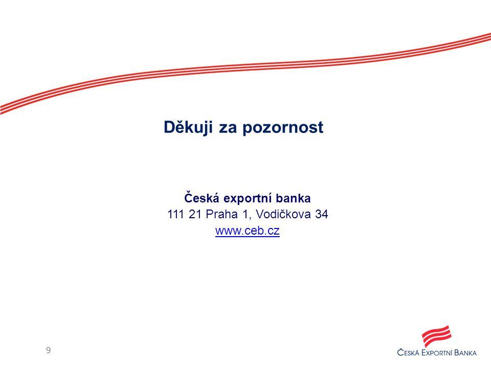 Česká exportní banka 111 21 Praha 1, Vodičkova 34 www.ceb.cz Děkuji za pozornost 9