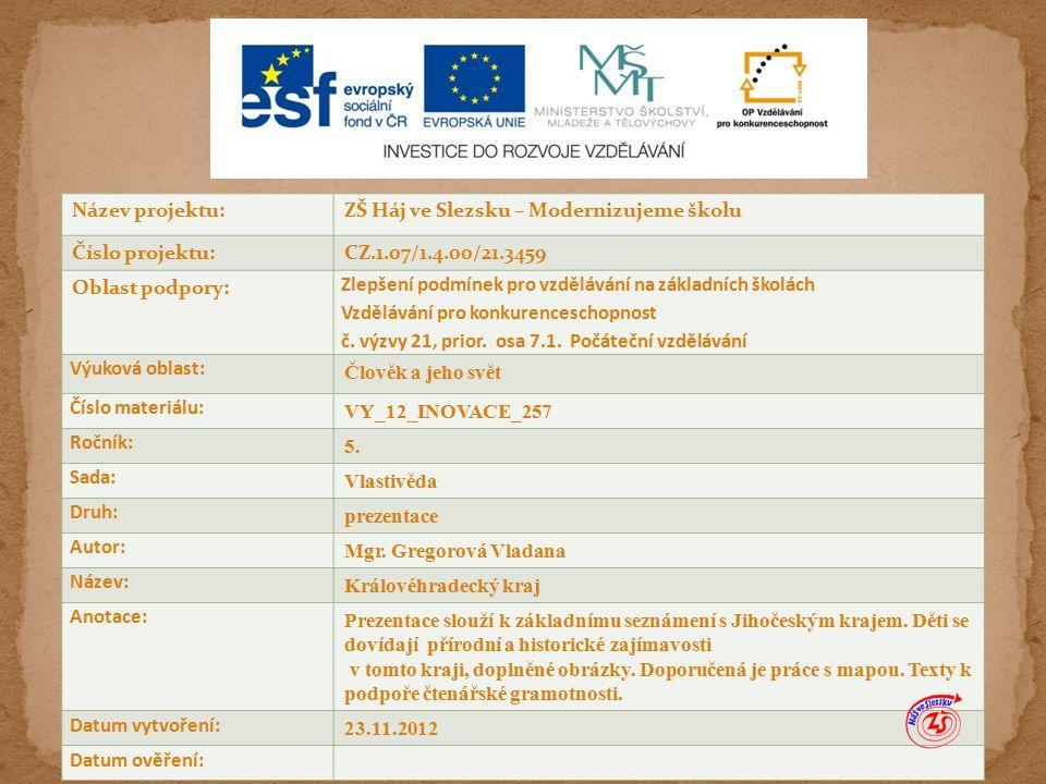 Název projektu:ZŠ Háj ve Slezsku – Modernizujeme školu Číslo projektu:CZ.1.07/1.4.00/21.3459 Oblast podpory: Zlepšení podmínek pro vzdělávání na základních školách Vzdělávání pro konkurenceschopnost č.