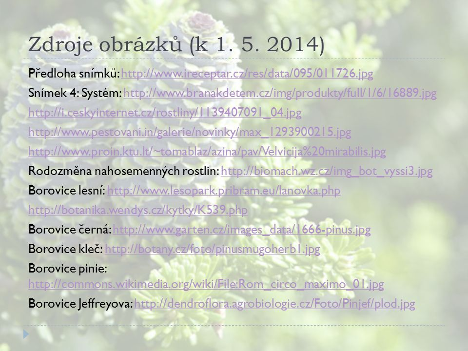 Zdroje obrázků (k 1. 5. 2014) Předloha snímků: http://www.ireceptar.cz/res/data/095/011726.jpghttp://www.ireceptar.cz/res/data/095/011726.jpg Snímek 4