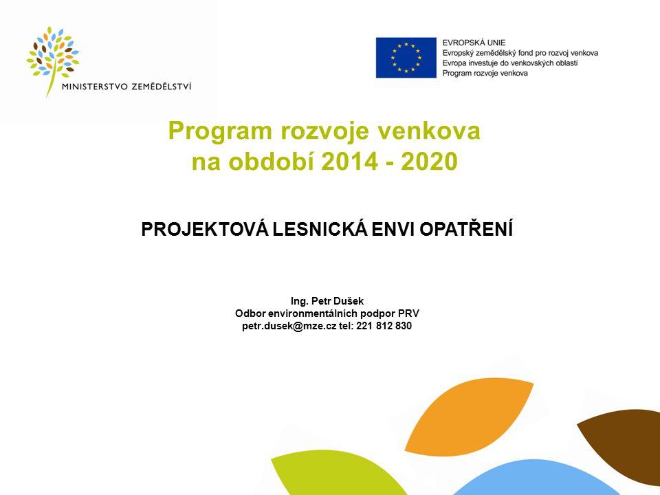 Program rozvoje venkova na období 2014 - 2020 PROJEKTOVÁ LESNICKÁ ENVI OPATŘENÍ Ing.