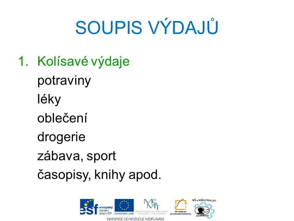 SOUPIS VÝDAJŮ 1.Kolísavé výdaje potraviny léky oblečení drogerie zábava, sport časopisy, knihy apod.