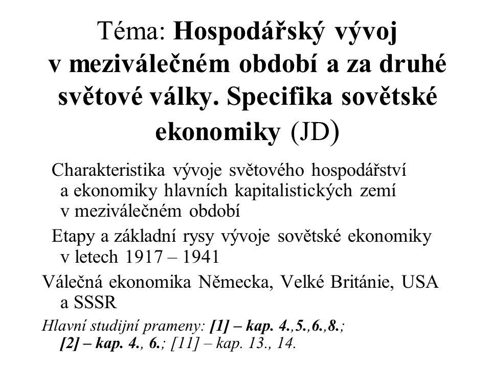 Téma: Hospodářský vývoj v meziválečném období a za druhé světové války. Specifika sovětské ekonomiky (JD ) Charakteristika vývoje světového hospodářst