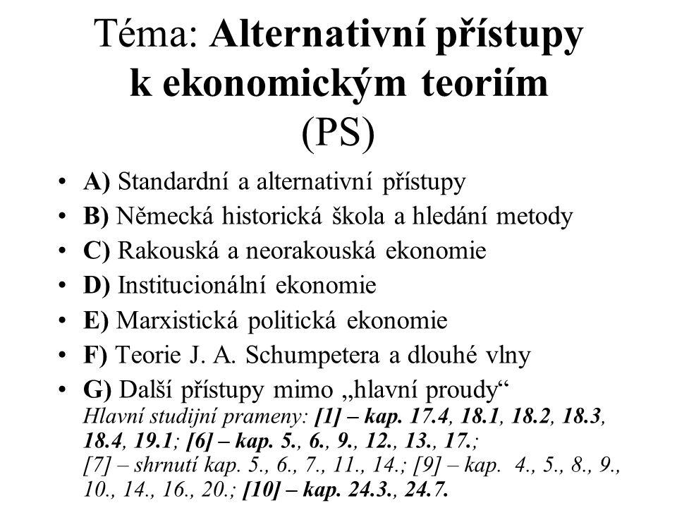 Téma: Alternativní přístupy k ekonomickým teoriím (PS) A) Standardní a alternativní přístupy B) Německá historická škola a hledání metody C) Rakouská