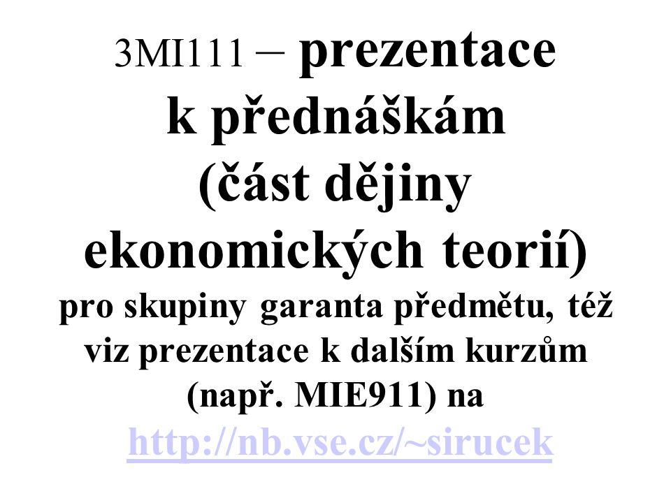 3MI111 – prezentace k přednáškám (část dějiny ekonomických teorií) pro skupiny garanta předmětu, též viz prezentace k dalším kurzům (např. MIE911) na