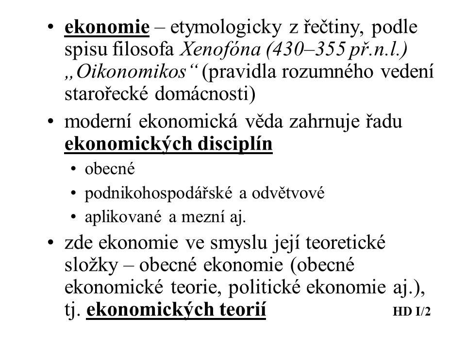 """ekonomie – etymologicky z řečtiny, podle spisu filosofa Xenofóna (430–355 př.n.l.) """"Oikonomikos"""" (pravidla rozumného vedení starořecké domácnosti) mod"""