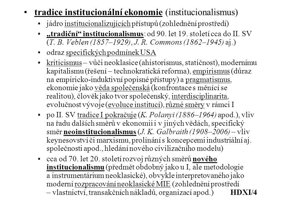 """tradice institucionální ekonomie (institucionalismus) jádro institucionalizujících přístupů (zohlednění prostředí) """"tradiční institucionalismus: od 90."""