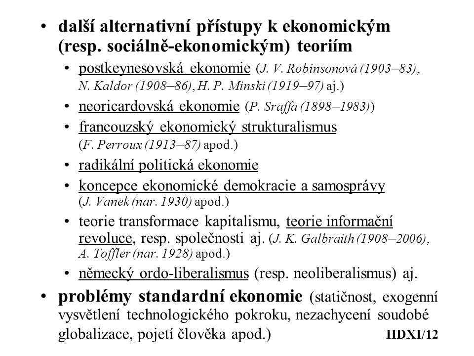 další alternativní přístupy k ekonomickým (resp. sociálně-ekonomickým) teoriím postkeynesovská ekonomie (J. V. Robinsonová (1903 – 83), N. Kaldor (190