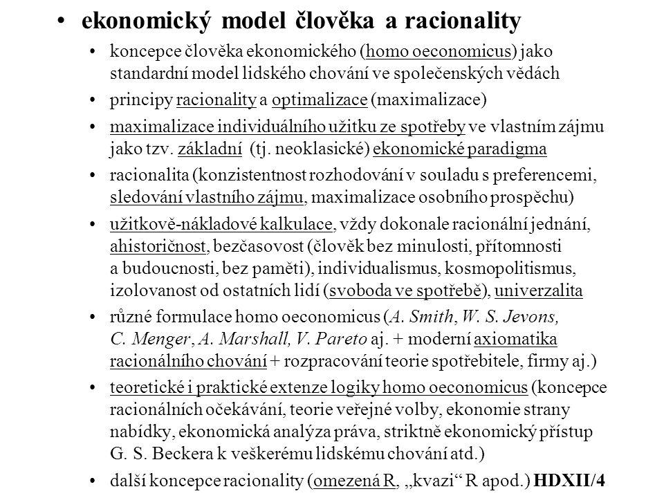 ekonomický model člověka a racionality koncepce člověka ekonomického (homo oeconomicus) jako standardní model lidského chování ve společenských vědách principy racionality a optimalizace (maximalizace) maximalizace individuálního užitku ze spotřeby ve vlastním zájmu jako tzv.