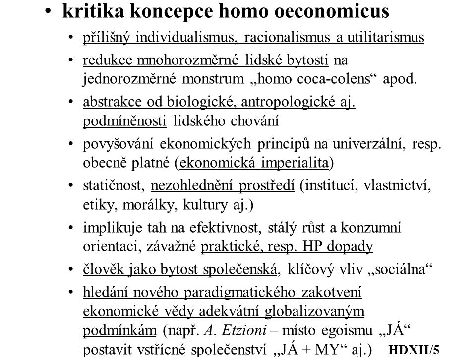 "kritika koncepce homo oeconomicus přílišný individualismus, racionalismus a utilitarismus redukce mnohorozměrné lidské bytosti na jednorozměrné monstrum ""homo coca-colens apod."