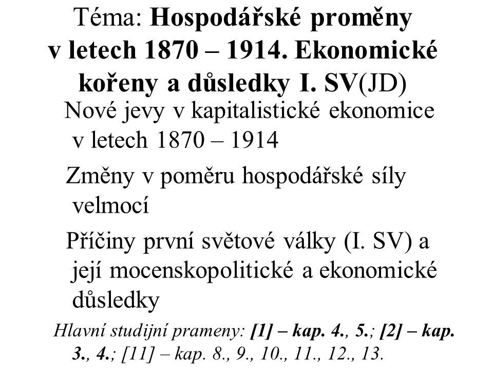 Téma: Hospodářské proměny v letech 1870 – 1914. Ekonomické kořeny a důsledky I. SV(JD) Nové jevy v kapitalistické ekonomice v letech 1870 – 1914 Změny