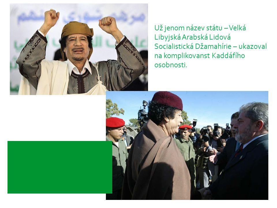 Už jenom název státu – Velká Libyjská Arabská Lidová Socialistická Džamahírie – ukazoval na komplikovanst Kaddáfího osobnosti.