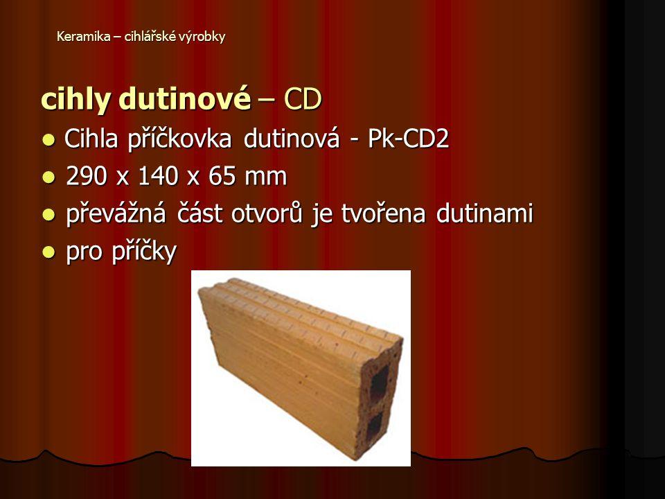 Keramika – cihlářské výrobky cihly dutinové – CD Cihla příčkovka dutinová - Pk-CD2 Cihla příčkovka dutinová - Pk-CD2 290 x 140 x 65 mm 290 x 140 x 65 mm převážná část otvorů je tvořena dutinami převážná část otvorů je tvořena dutinami pro příčky pro příčky