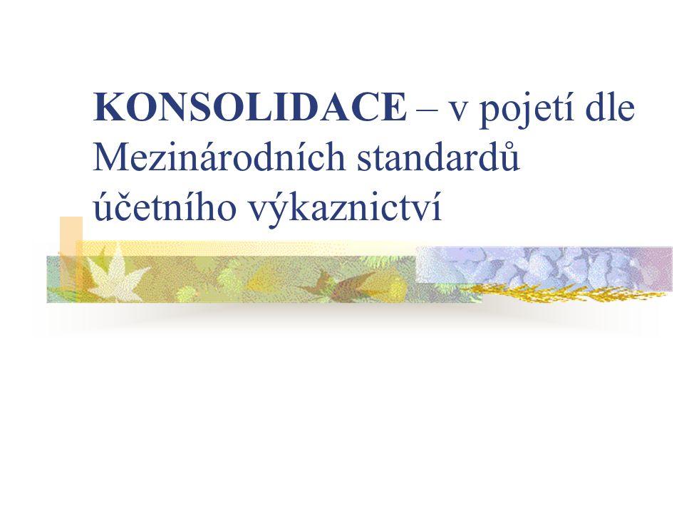 KONSOLIDACE – v pojetí dle Mezinárodních standardů účetního výkaznictví