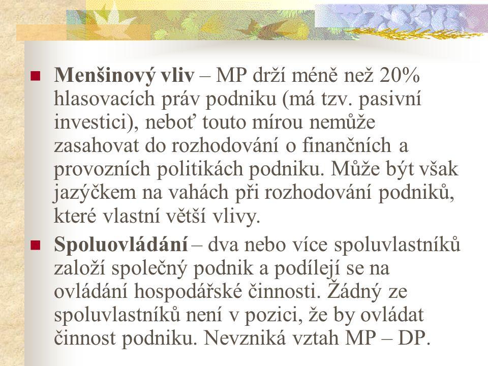 Menšinový vliv – MP drží méně než 20% hlasovacích práv podniku (má tzv. pasivní investici), neboť touto mírou nemůže zasahovat do rozhodování o finanč