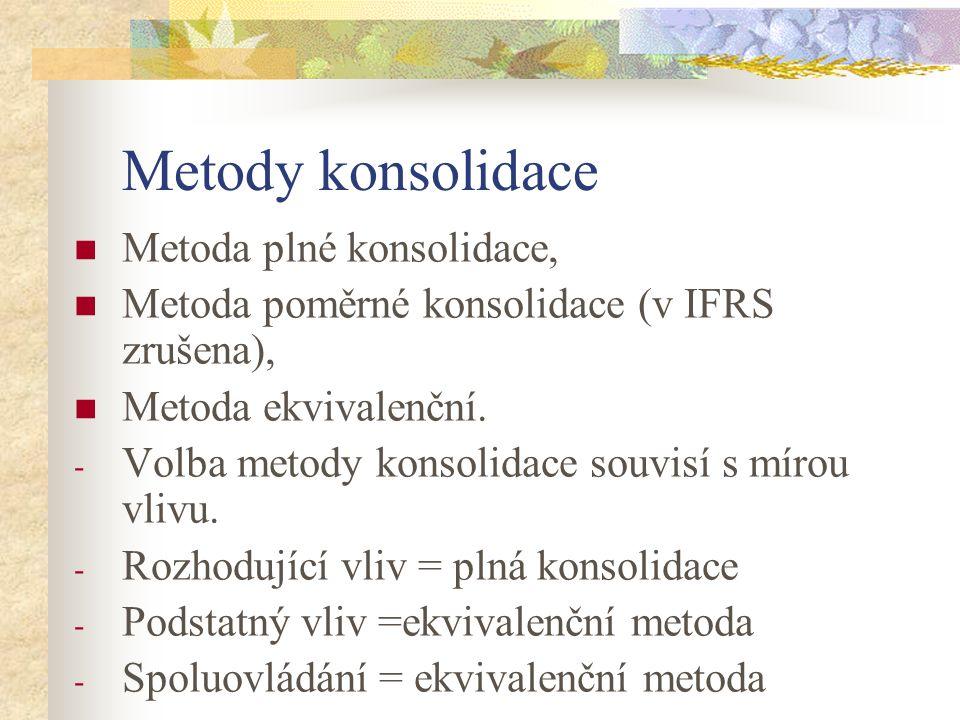 Metody konsolidace Metoda plné konsolidace, Metoda poměrné konsolidace (v IFRS zrušena), Metoda ekvivalenční. - Volba metody konsolidace souvisí s mír