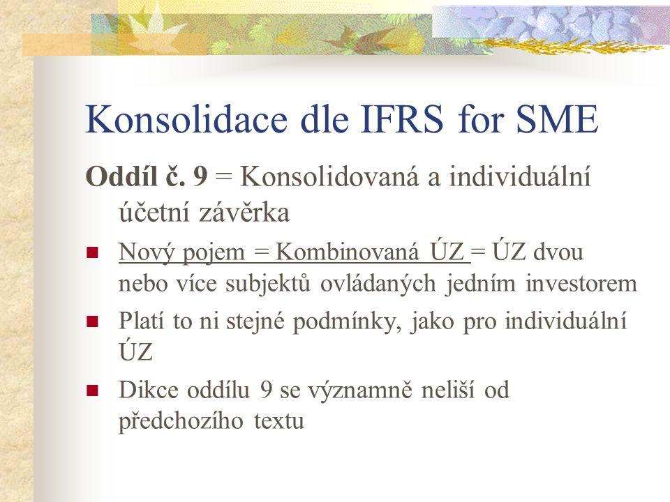 Konsolidace dle IFRS for SME Oddíl č. 9 = Konsolidovaná a individuální účetní závěrka Nový pojem = Kombinovaná ÚZ = ÚZ dvou nebo více subjektů ovládan