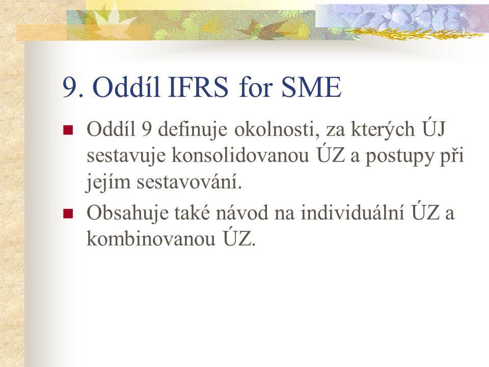 9. Oddíl IFRS for SME Oddíl 9 definuje okolnosti, za kterých ÚJ sestavuje konsolidovanou ÚZ a postupy při jejím sestavování. Obsahuje také návod na in