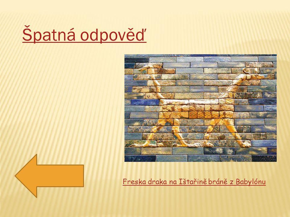 Klepni na šipku Špatná odpověď Freska draka na Ištařině bráně z Babylónu
